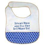 "It's My Bris And Ill Cry If I Want to!"" Baby Bib 101B"