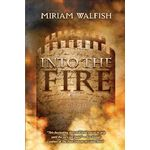 Into the Fire - a novel ITFH