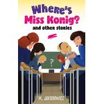 Where's Miss Konig? and other stories WMKH